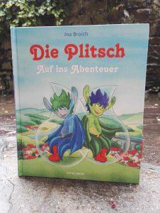 Ina Broich und Michaela Frech Die Plitsch Auf ins Abenteuer Buchtipp Buchempfehlung Kinderbuchblog Brigitte Wallinger toll empfehlenswert