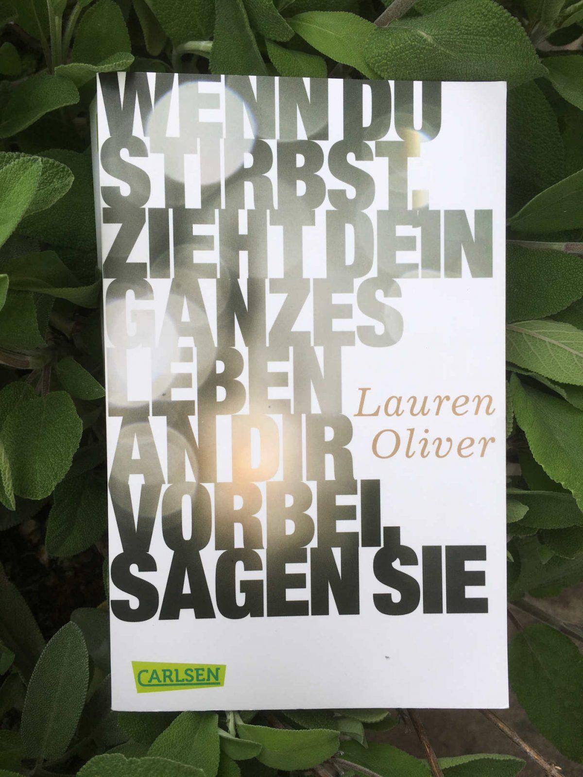 Lauren Oliver: Wenn du stirbst, zieht dein ganzes Leben an dir vorbei, sagen sie