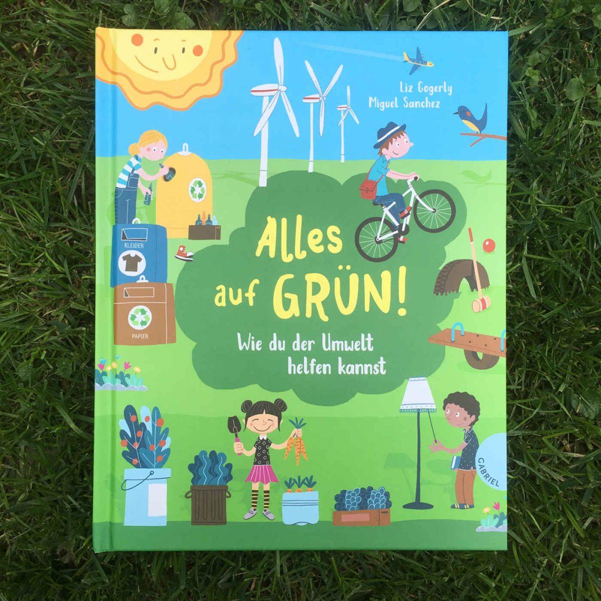 Liz Gogerly und Miguel Sanchez: Alles auf Grün! Wie du der Umwelt helfen kannst