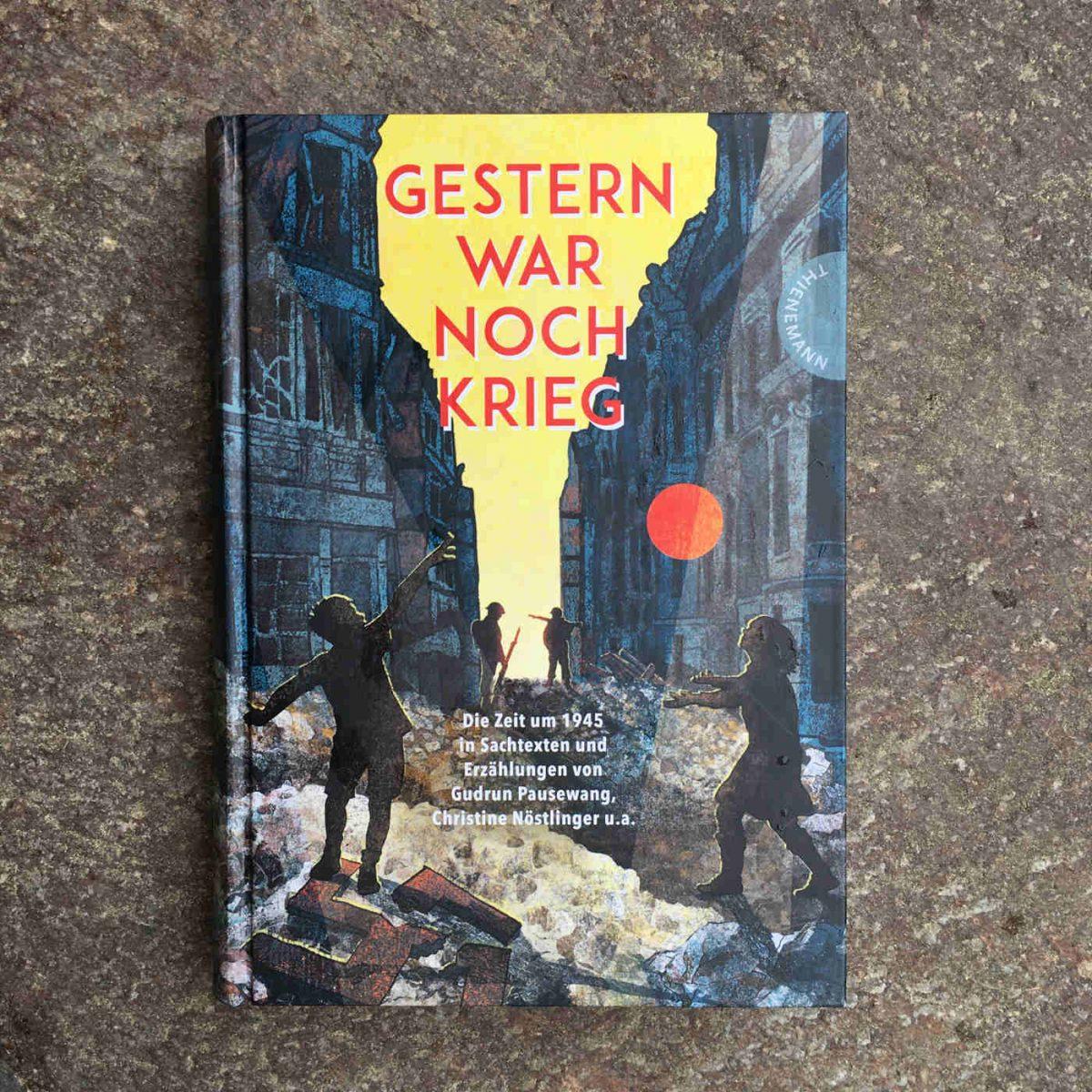 Martin Verg und Jürgen Hübner, Hg.: Gestern war noch Krieg: Die Zeit um 1945 in Sachtexten und Erzählungen von Gudrun Pausewang, Christine Nöstlinger, Klaus Kordon u.a.