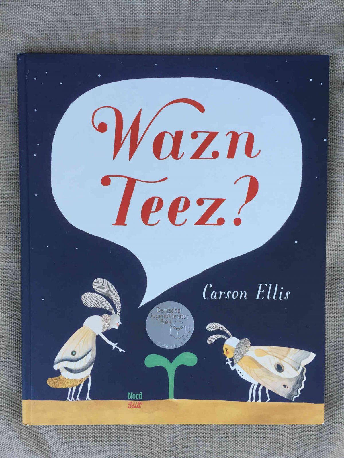 Carson Ellis Wazn Teez? Buchempfehlung Buchtipp Kinderbuchblog Brigitte Wallinger geniales Buch Kinderbuch Bilderbuch