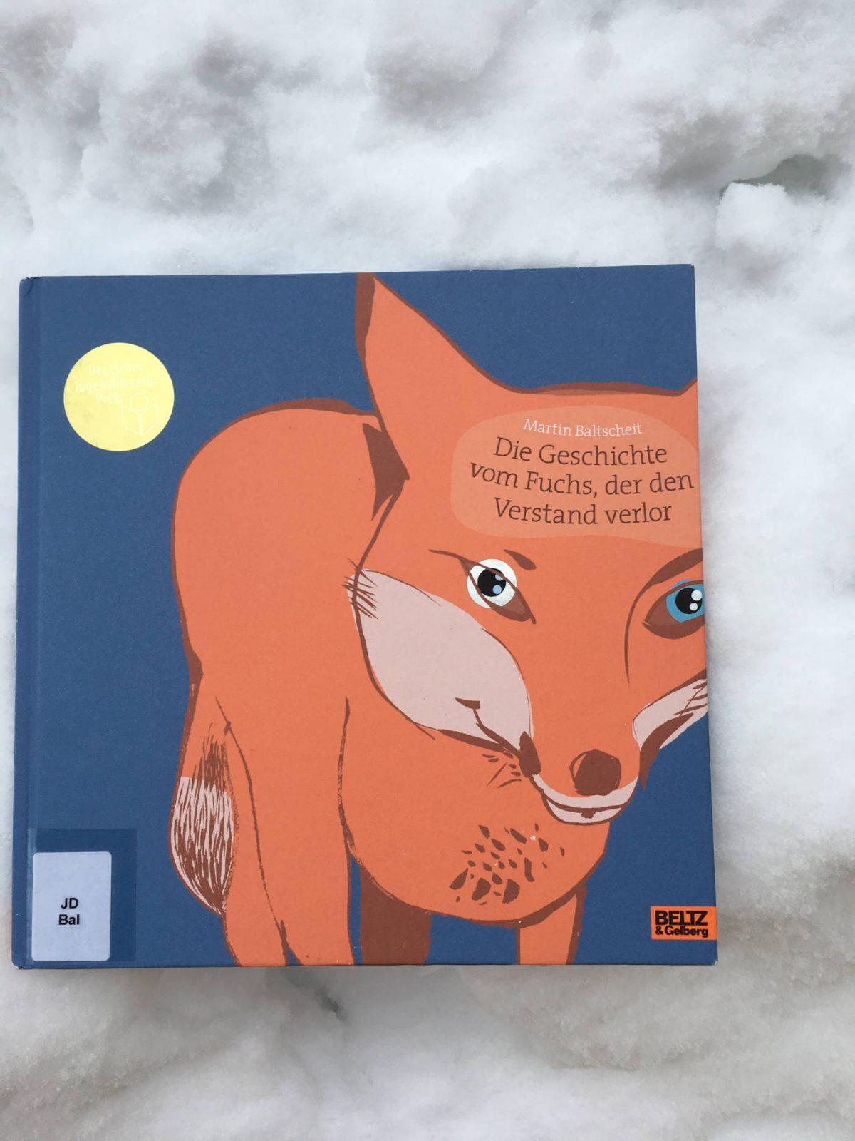 Martin Baltscheit Die Geschichte vom Fuchs der den Verstand verlor Brigitte Wallingers Kinderbuchblog Buchtipp Bücherempfehlung Bilderbuch genial toll empfehlenswert Jugendbuchblog