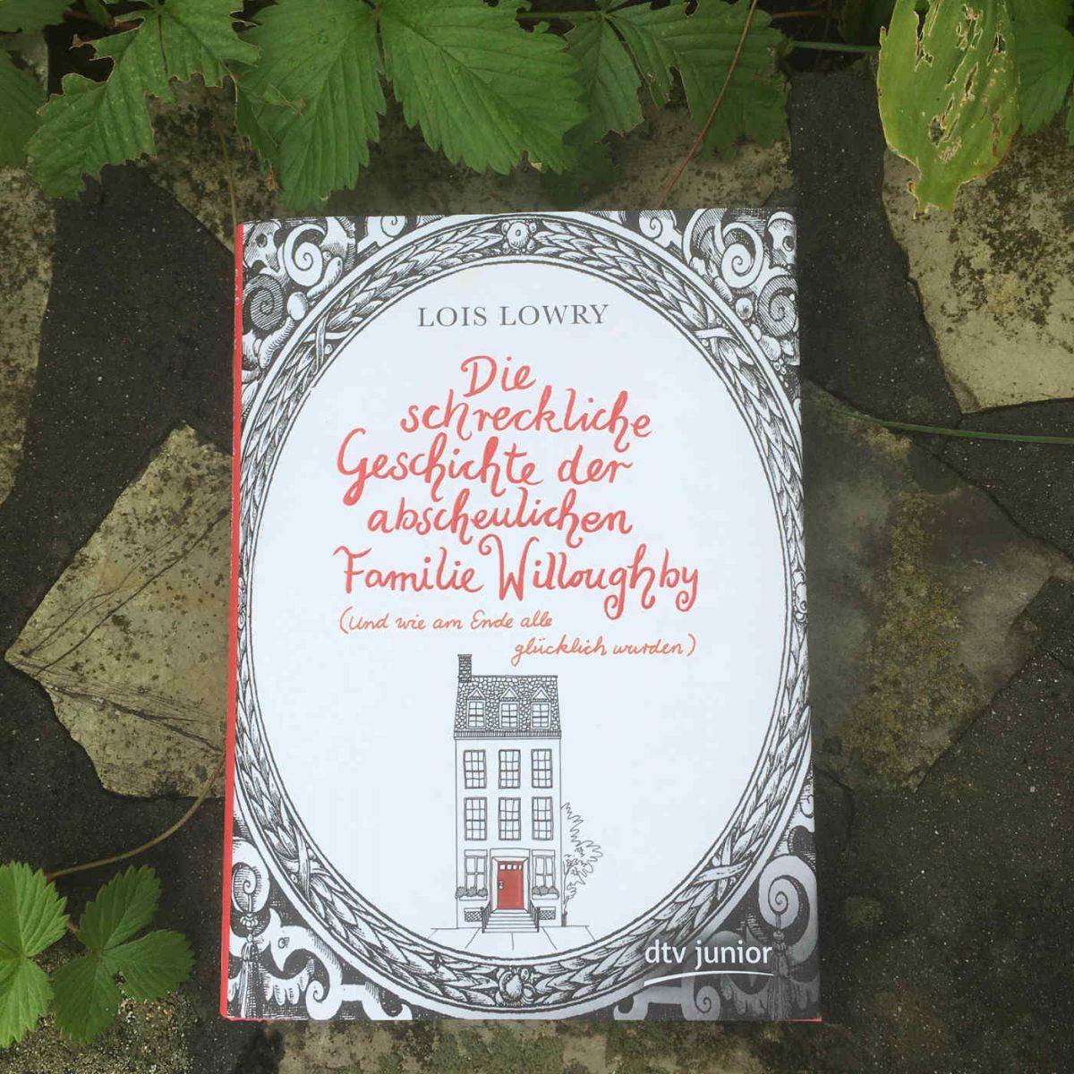 Lois Lowry: Die schreckliche Geschichte der abscheulichen Familie Willoughby (Und wie am Ende alle glücklich wurden)