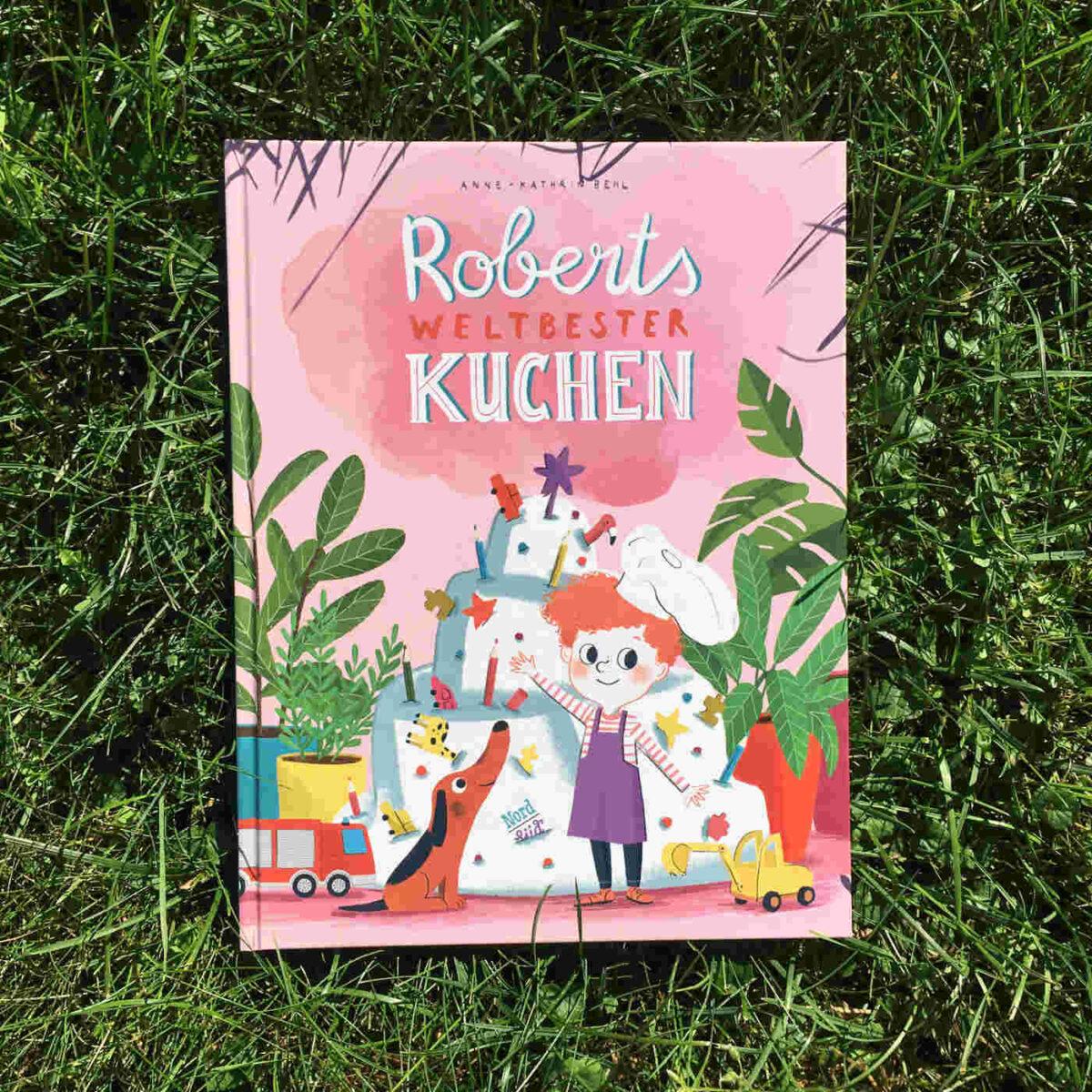 Anne-Kathrin Behl: Roberts weltbester Kuchen