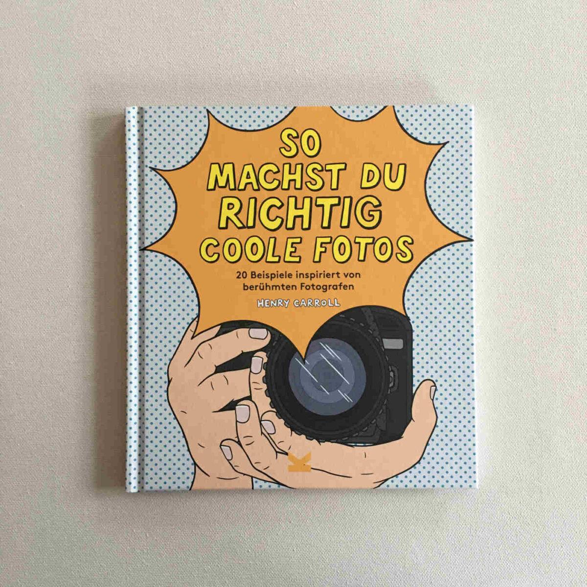Henry Carroll So machst du richtig coole Fotos Geschenktipp Brigitte Wallingers Kinder- und Jugendbuchblog Buchtipps für Kinder und Jugendliche Kids und Teens Buchempfehlung musst du lesen Geschenk Kind 8 Jahre 9 Jahre 10 Jahre Jugendliche 11 Jahre 12 Jahre